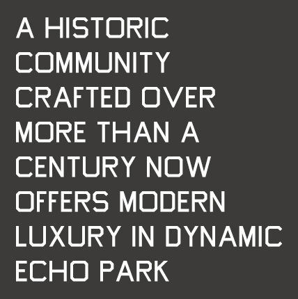 A historic community crafted over more than a century now offers modern luxury in dynamic Echo Park